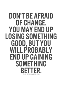 best-love-quotes-Dont-be-afraid-of-change-you-may-end-up-losing-something-good-but-you-will-probably-end-up-gaining-something-better
